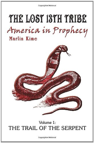 The Lost 13th Tribe: America in Prophecy: Volume 1: The Trail of the Serpent (The Lost Tribes Of Israel In America)