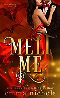 Melt Me (Draco Family Duet Book 1) by [Nichols, Emma]