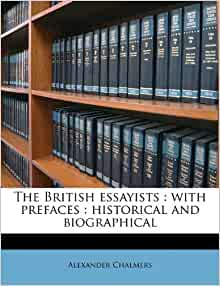 chalmers british essayists The british essayists with prefaces by a chalmers [british essayists] on amazoncom free shipping on qualifying offers this is a reproduction of a book.
