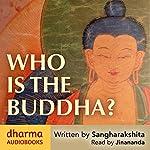 Who Is the Buddha? |  Sangharakshita