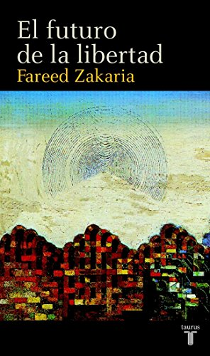 EL FUTURO DE LA LIBERTAD (PENSAMIENTO) por FAREED ZAKARIA