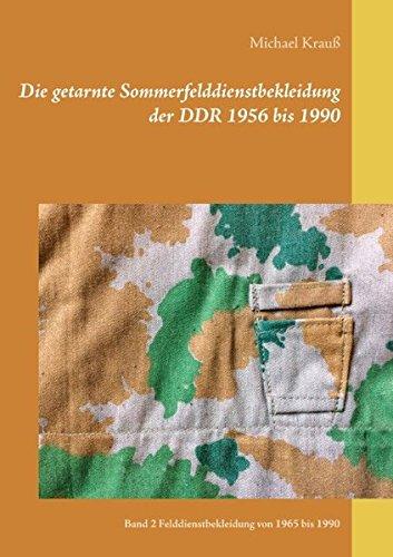 Die getarnte Sommerfelddienstbekleidung der DDR 1956 bis 1990: Band 2 Felddienstbekleidung von 1965 bis 1990
