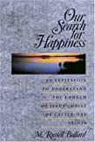 Our Search for Happiness : An Invitation to Understand the Church of Jesus Christ of Latter-Day Saints, Ballard, M. Russell, 0875799175