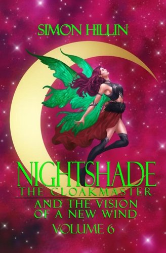 Nightshade the Cloakmaster and the Vision of a New Wind, Volume 6 (Nightshade the Cloakmaster: Vision of a New Wind) PDF