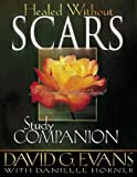 Healed Without Scars Study Companion, David G. Evans, 0883686619