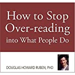 How to Stop Overreading into What People Do | Douglas H. Ruben PhD