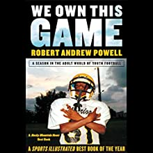 We Own This Game: A Season in the Adult World of Youth Football Audiobook by Robert Andrew Powell Narrated by Robin Bloodworth