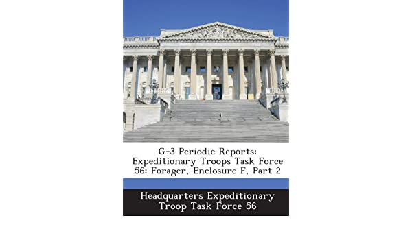 G 3 Periodic Reports Expeditionary Troops Task Force 56 Forager Enclosure F Part 2 Headquarters Troop Fo 9781288583386 Amazon