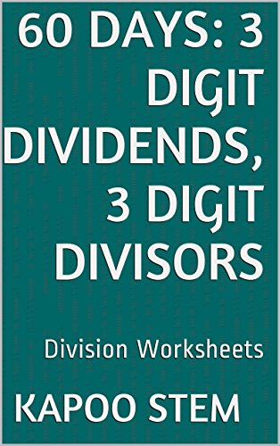 - 60 Division Worksheets with 3-Digit Dividends, 3-Digit Divisors: Math Practice Workbook (60 Days Math Division Series 10)