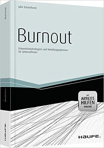Burnout - mit Arbeitshilfen Online: Präventionsstrategien und Handlungsoptionen für Unternehmen