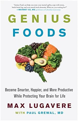 Genius Foods: Become Smarter, Happier, and More Productive While Protecting Your Brain for Life (Genius Living Book 1)