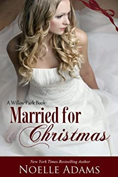 Married for Christmas (Willow Park Book 1) by [Adams, Noelle]