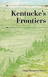 Kentucke's Frontiers (A History of the Trans-Appalachian Frontier)