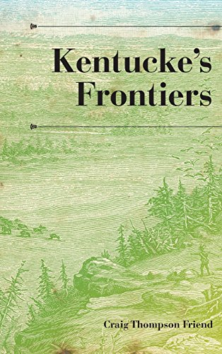 kentuckes-frontiers-a-history-of-the-trans-appalachian-frontier