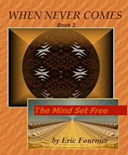 When Never Comes (Book Two):The Mind Set Free (When Never Comes: The Mind Set Free 2) by [Fournier, Eric]