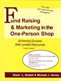 Fund Raising and Marketing in the One-Person Shop : Achieving Success with Limited Resources, Hodiak, Diane L., 0965716139