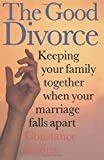 img - for The Good Divorce: Keeping Your Family Together When Your Marriage Falls Apart by Constance R. Ahrons (1995-10-05) book / textbook / text book