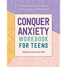 Conquer Anxiety Workbook for Teens: Find Peace from Worry, Panic, Fear, and Phobias