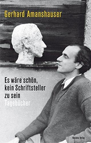 Es wre schn, kein Schriftsteller zu sein: Tagebcher (German Edition)