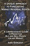 A Unique Approach to Forecasting Market Reversal Points, Ivan Sargent, 1494487578