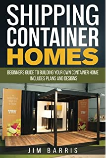 Shipping Container Homes Beginners Guide To Building Your Own Home
