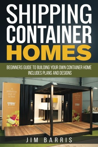 shipping container homes beginners guide to building your own container home includes plans. Black Bedroom Furniture Sets. Home Design Ideas