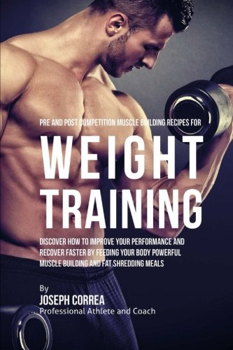 Pre and Post Competition Muscle Building Recipes for Weight Training