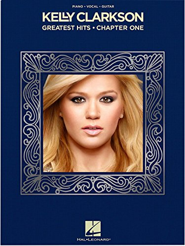 (Hal Leonard Kelly Clarkson - Greatest Hits, Chapter One for Piano/Vocal/Piano )