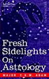Fresh Sidelights on Astrology, C. G. M. Adam, 1596059095