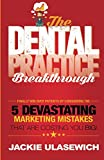 img - for The Dental Practice Breakthrough: Finally Win Over Patients by Conquering the 5 Devastating Marketing Mistakes That are Costing YOU Big book / textbook / text book