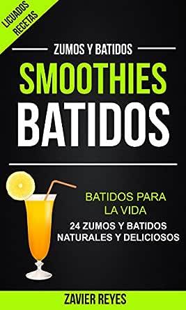 Smoothies: Batidos: Batidos para la vida - 24 zumos y batidos ...