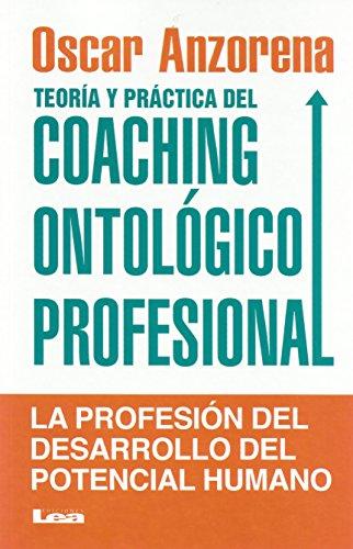 Teoría y práctica del COACHING ONTOLÓGICO PROFESIONAL: La profesión del desarrollo del potencial humano (Spanish Edition)