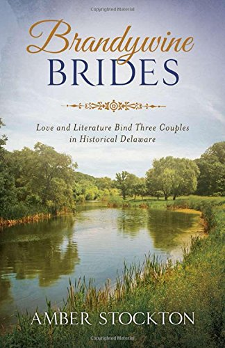 Brandywine Brides: Love and Literature Bind Three Couples in Historical Delaware (Romancing America) -