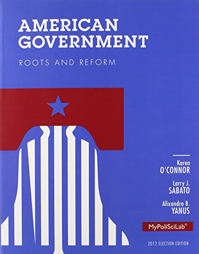American Government: Roots and Reform, 2012 Election Edition (American Government Roots And Reform 2012 Election Edition)