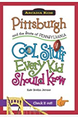 Pittsburgh and the State of Pennsylvania:: Cool Stuff Every Kid Should Know (Arcadia Kids) Paperback