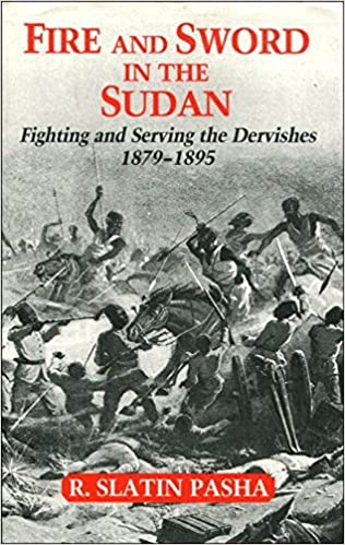 Fire and Sword in the Sudan A Personal Narrative of Fighting and Serving the Dervishes 1879-1895