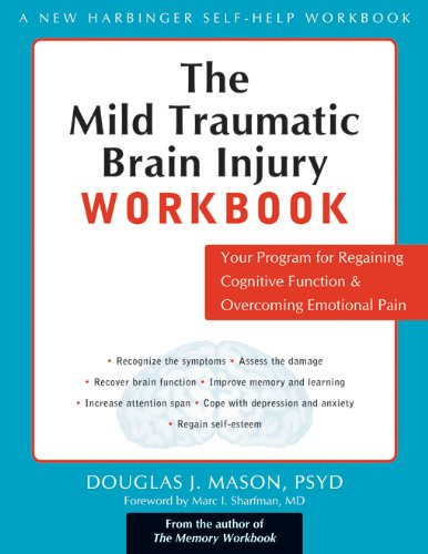 The Mild Traumatic Brain Injury Workbook: Your Program for Regaining Cognitive Function and Overcoming Emotional Pain (A New Harbinger Self-Help Workbook) (Cognitive Rehabilitation Therapy For Traumatic Brain Injury)