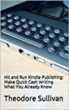 Hit and Run Kindle Publishing: Make quick cash writing what you already know