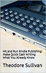 Hit and Run Kindle Publishing: Make quick cash writing what you already know (English Edition)