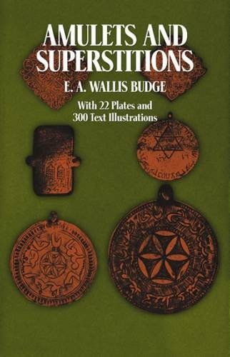 Amulets and Superstitions: The Original Texts With Translations and Descriptions of a Long Series of Egyptian, Sumerian, Assyrian, Hebrew, Christian