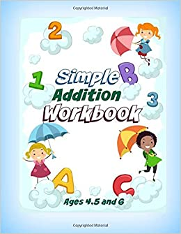Simple Addition Workbook: Ages 4, 5 and 6: Featuring BONUS Coloring Pages at the End of the Book (Math Games Activity Book for Kids) (Volume 4)