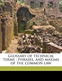 img - for Glossary of technical terms: phrases, and maxims of the common law book / textbook / text book
