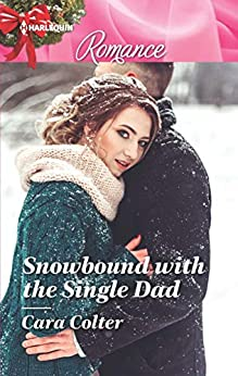 Snowbound with the Single Dad by [Colter, Cara]