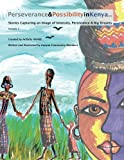 img - for Perseverance & Possibility in Kenya: Stories Capturing an Image of Intensity, Persistence & Big Dreams (Volume 3) book / textbook / text book