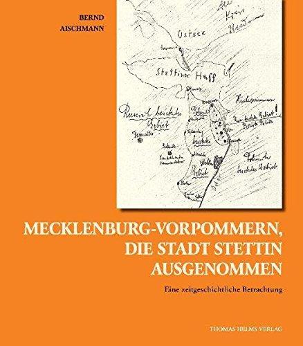 Mecklenburg-Vorpommern, die Stadt Stettin ausgenommen: Eine zeitgeschichtliche Betrachtung