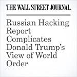 Russian Hacking Report Complicates Donald Trump's View of World Order | Gerald F. Seib