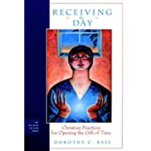 Receiving the Day: Christian Practices for Opening the Gift of Time (The Practices of Faith Series)
