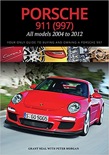 Porsche 911 (997) All models 2004 to 2012: Your Only Guide to Buying and Owning a Porsche 997: Grant Neal, Peter Morgan: 9781906712136: Amazon.com: Books