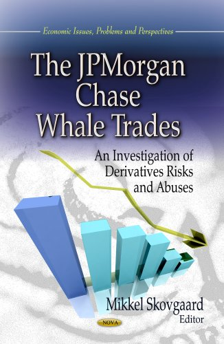 The Jpmorgan Chase Whale Trades  An Investigation Of Derivatives Risks And Abuses  Economic Issues  Problems And Perspectives