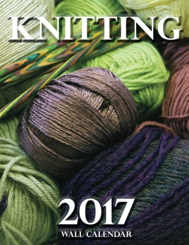 Knitting 2017 Wall Calendar - Knitting Calendar